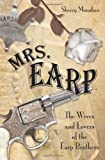 Mrs. Earp: The Wives And Lovers Of The Earp Brothers