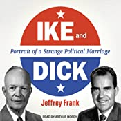 Ike and Dick: Portrait of a Strange Political Marriage | [Jeffrey Frank]
