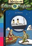 """Afficher """"Les carnets de la cabane magique n° 11 Le Titanic"""""""
