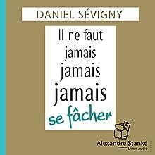 Il ne faut jamais, jamais, jamais se fâcher | Livre audio Auteur(s) : Daniel Sévigny Narrateur(s) : Daniel Sévigny