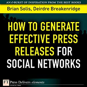 How to Generate Effective Press Releases for Social Networks | [Deirdre Breakenridge, Brian Solis]