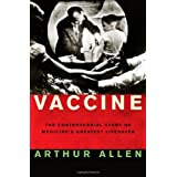 Vaccine: The Controversial Story of Medicine's Greatest Lifesaver ~ Arthur Allen