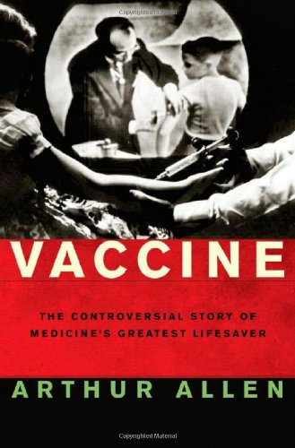 Vaccine: The Controversial Story of Medicine's Greatest Lifesaver