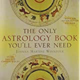 The Only Astrology Book You'll Ever Need ~ Joanna Martine Woolfolk