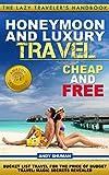 Honeymoon and Luxury Travel: Cheap and Free (The Lazy Travelers Handbook Book 4)