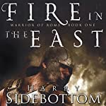 Fire in the East: Warrior of Rome, Book 1 | Harry Sidebottom