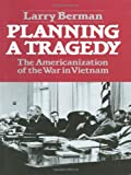 Planning A Tragedy: The Americanization of the War in Vietnam (0393953262) by Berman, Larry