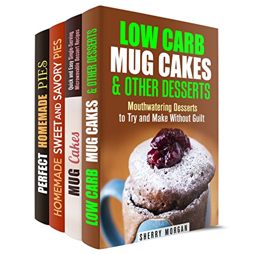 Mug Cakes and Pies Box Set (4 in 1): Quick and Easy Low Carb Mug Cake Recipes, plus Sweet and Savory Homemade Pies (Microwave Meals & Recipes) by Sherry Morgan, Jessica Meyer, Martha Olsen, Megan Beck