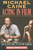 img - for Michael Caine - Acting in Film: An Actor's Take on Movie Making (The Applause Acting Series) Revised Expanded Edition book / textbook / text book