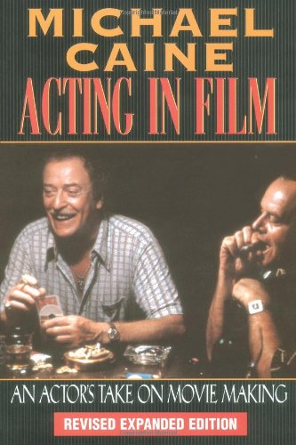 Michael Caine - Acting in Film: An Actor's Take on Movie...