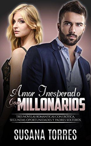 Amor Inesperado con Millonarios: Tres Novelas Románticas con Erótica, Segundas Oportunidades y Padres Solteros (Novela Romántica y Erótica en Español: Colecciones)