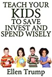 FRUGAL KIDS: Teach Your Kids To Save, Invest and Spend Wisely (Investing, Real Estate Investing, Make Money, Investment) (Stock Investing, Passive Income, ... Online Business, Make Money Online Book 1)