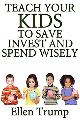 KIDS AND MONEY: Teach Your Kids To Save, Invest and Spend Wisely