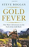Gold Fever: One Man s Adventures on the Trail of the Gold Rush