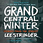 Grand Central Winter, Expanded Second Edition: Stories from the Street | Lee Stringer