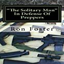 'The Solitary Man': In Defence of Preppers (       UNABRIDGED) by Ron Foster Narrated by Duane Sharp