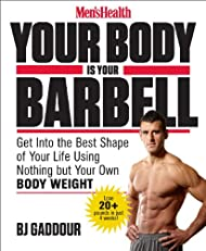 Your Body Is Your Barbell: Lose Weight and Get into the Best Shape of Your Life in just 6 Weeks Using Nothing but Your own Bodyweight