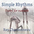 Simple Rhythms: Poetry for Runners Hörbuch von Ray Charbonneau Gesprochen von: Ray Charbonneau
