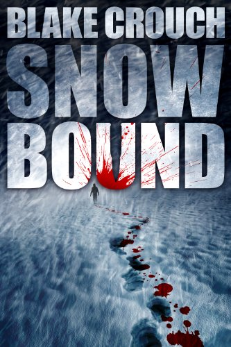 Snowbound [Kindle Edition] by Blake Crouch