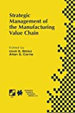 img - for Strategic Management of the Manufacturing Value Chain: Proceedings of the International Conference of the Manufacturing Value-Chain August '98, Troon, ... in Information and Communication Technology) book / textbook / text book