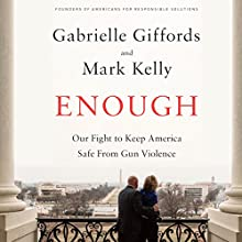 Enough: Our Fight to Keep America Safe from Gun Violence (       UNABRIDGED) by Gabrielle Giffords, Mark Kelly Narrated by Mark Kelly
