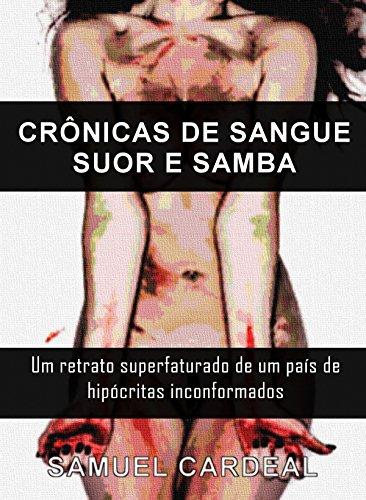 Samuel Cardeal - CRÔNICAS DE SANGUE, SUOR E SAMBA: Um retrato superfaturado de um país de hipócritas conformados (Portuguese Edition)