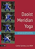 Daoist Meridian Yoga: Activating the Twelve Pathways for Energy Balance and Healing