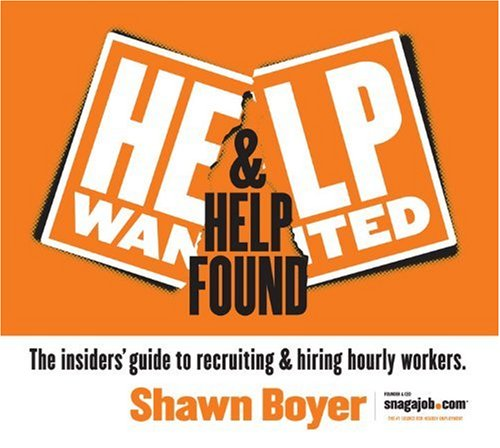 Help Wanted & Help Found: The insiders' guide to recruiting & hiring hourly workers.