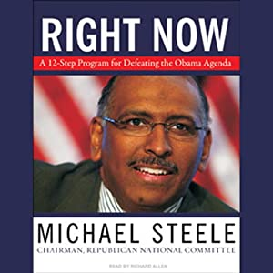 Right Now: A 12-Step Program for Defeating the Obama Agenda | [Michael Steele]
