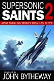 Supersonic Saints Volume 2: More Thrilling Stories from LDS Pilots