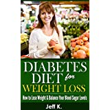 Diabetes Diet for Weight Loss (Diabetic Weight Loss, Cookbook, Diabetic Cookbook, Diabetes Diet Plan, Diabetes Cure, Diabetic Recipes): How to Lose Weight ... Life (Diabetes Diet, Diabetic Weight Loss) ~ Jeff K.