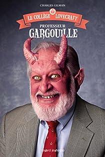 Le collège Lovecraft, tome 1 : Professeur Gargouille par Gilman
