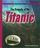 The Tragedy of the Titanic (When Disaster Strikes!) (0823936791) by Kupperberg, Paul
