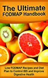 The Ultimate FODMAP Handbook: Low FODMAP Recipes and Diet Plan to Control IBS and Improve Digestive Health (Fodmap, Fodmap Diet, Fodmap Cookbook, Fodmap ... Fodmap Recipes, Fodmap Diet Cookbook)
