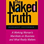 The Naked Truth: A Working Woman's Manifesto on Business and What Really Matters | Margaret Heffernan