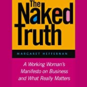 The Naked Truth: A Working Woman's Manifesto on Business and What Really Matters | [Margaret Heffernan]