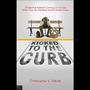Kicked to the Curb: 20 Essential Rules for Coming on Top When Your Life is Turned Upside Down | [Christopher Tidball]