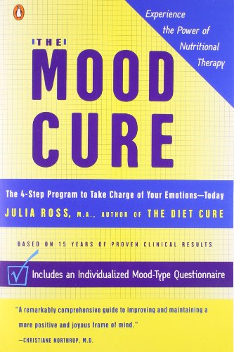 The Mood Cure: The 4-Step Program to Take Charge of Your Emotions-Today