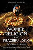 img - for WOMEN, RELIGION, AND PEACEBUILDING: Illuminating the Unseen book / textbook / text book