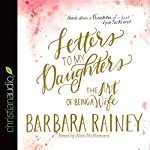 Letters to My Daughters: The Art of Being a Wife | Barbara Rainey