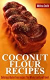 Coconut Flour Recipes: Delicious Gluten Free Recipes The Whole Family Will Love!