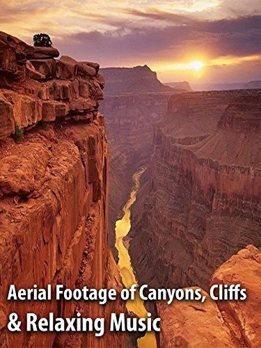 Aerial Footage of Canyons, Cliffs & Relaxing Music