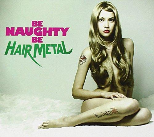 Be Naughty Be Hair Metal