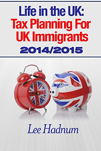 Life in the UK: Tax Planning For UK Immigrants 2014/2015