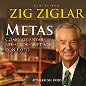 Metas: Como Alcanzar Nuestros Objetivos Con Exito: [Goals: Reaching Objectives Successfully] | [Zig Ziglar]