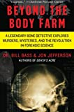 img - for Beyond the Body Farm: A Legendary Bone Detective Explores Murders, Mysteries, and the Revolution in Forensic Science [Paperback] [2008] Reprint Ed. Bill Bass, Jon Jefferson book / textbook / text book