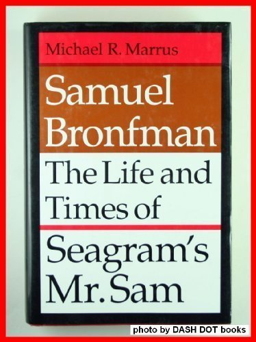 samuel-bronfman-the-life-and-times-of-seagrams-mr-sam-by-michael-r-marrus-1991-12-15