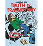 By Gabrielle Bell Truth is Fragmentary: Travelogues & Diaries