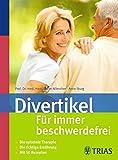 Divertikel - Für immer beschwerdefrei: Die optimale Therapie  Die richtige Ernährung  Mit 50 Rezepten