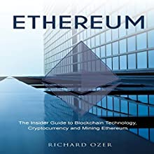 Ethereum: The Insider Guide to Blockchain Technology, Cryptocurrency and Mining Ethereum Audiobook by Richard Ozer Narrated by Jon Turner